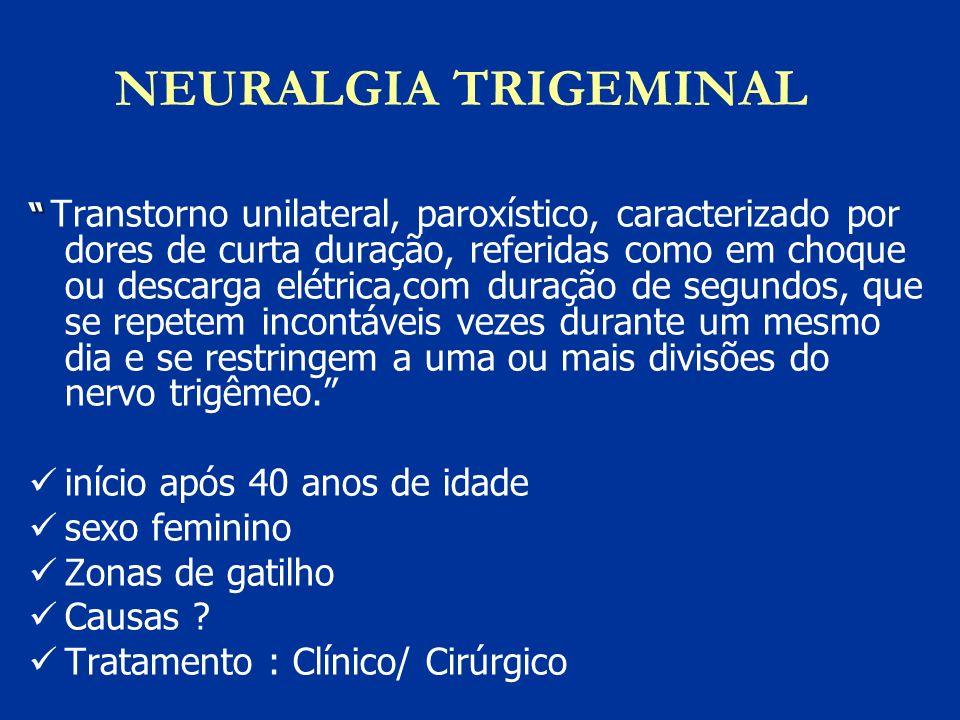 NEURALGIA TRIGEMINAL Transtorno unilateral, paroxístico, caracterizado por dores de curta duração, referidas como em choque ou descarga elétrica,com d