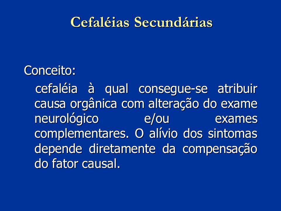 Cefaléias Secundárias Conceito: cefaléia à qual consegue-se atribuir causa orgânica com alteração do exame neurológico e/ou exames complementares. O a