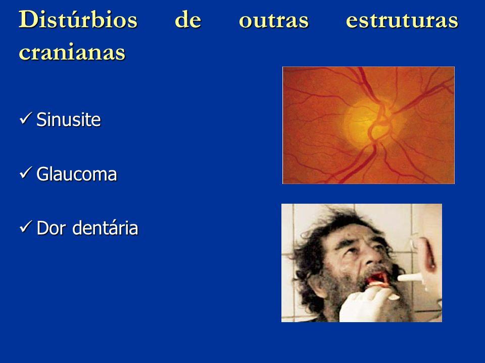 Distúrbios de outras estruturas cranianas Sinusite Sinusite Glaucoma Glaucoma Dor dentária Dor dentária