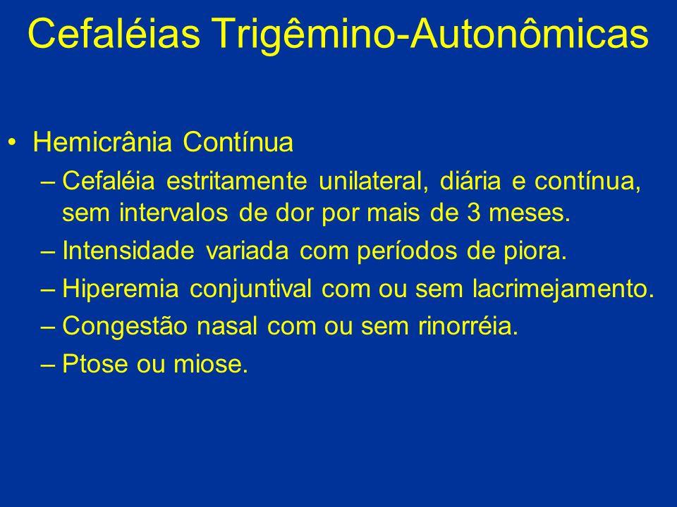 Cefaléias Trigêmino-Autonômicas Hemicrânia Contínua –Cefaléia estritamente unilateral, diária e contínua, sem intervalos de dor por mais de 3 meses. –