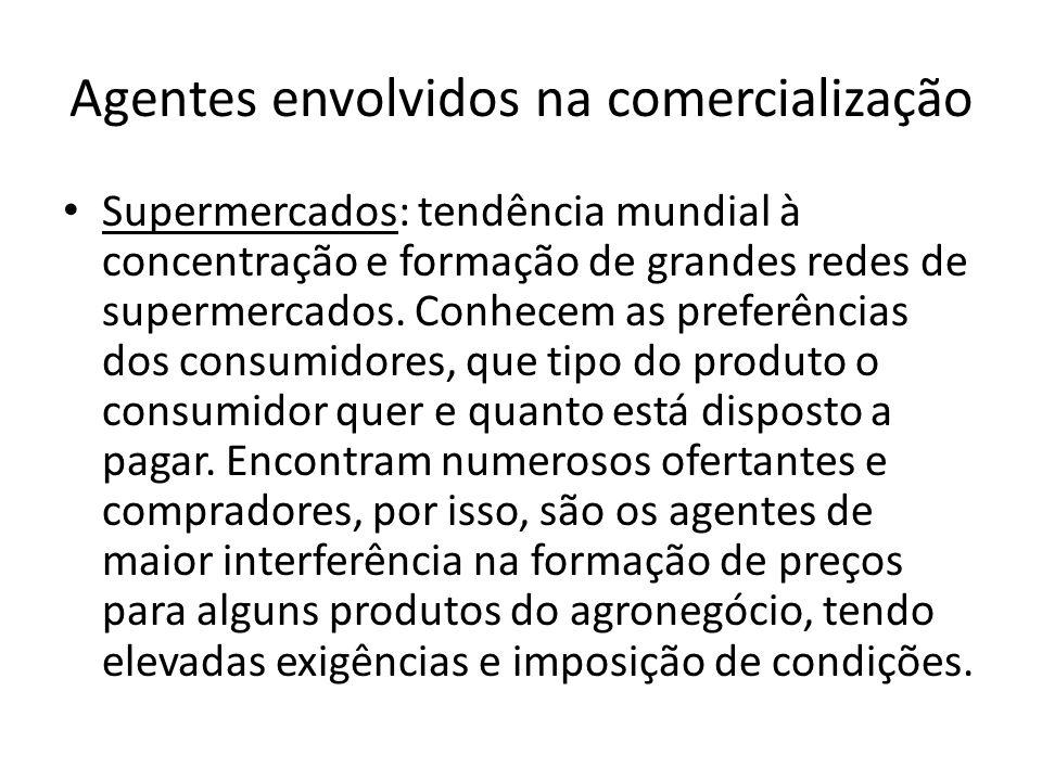 Agentes envolvidos na comercialização Supermercados: tendência mundial à concentração e formação de grandes redes de supermercados. Conhecem as prefer