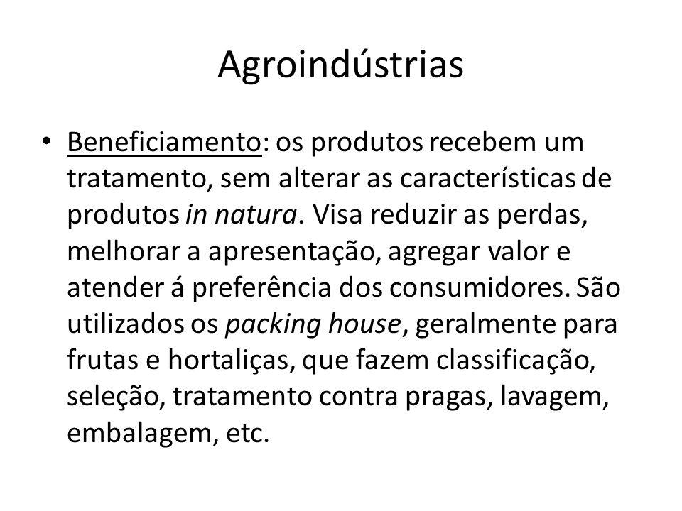 Agroindústrias Beneficiamento: os produtos recebem um tratamento, sem alterar as características de produtos in natura. Visa reduzir as perdas, melhor