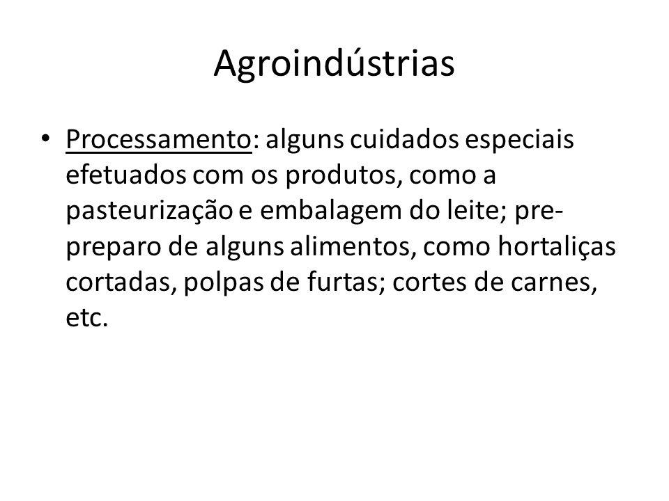 Agroindústrias Processamento: alguns cuidados especiais efetuados com os produtos, como a pasteurização e embalagem do leite; pre- preparo de alguns a