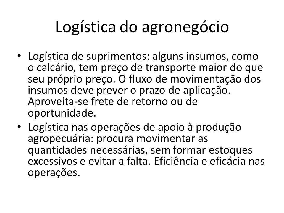 Logística do agronegócio Logística de suprimentos: alguns insumos, como o calcário, tem preço de transporte maior do que seu próprio preço. O fluxo de