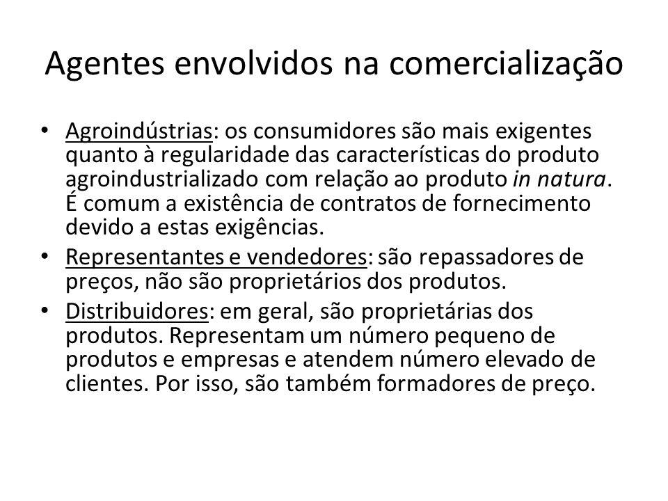 Agentes envolvidos na comercialização Agroindústrias: os consumidores são mais exigentes quanto à regularidade das características do produto agroindu