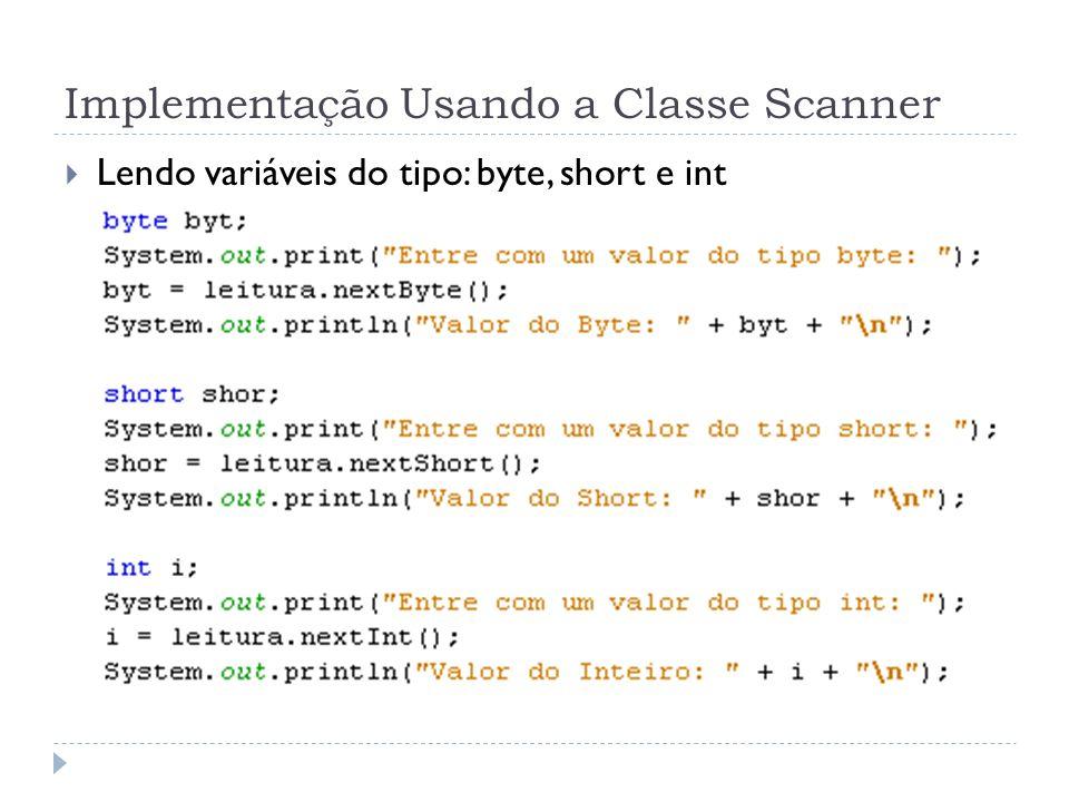 Implementação Usando a Classe Scanner Lendo variáveis do tipo: byte, short e int