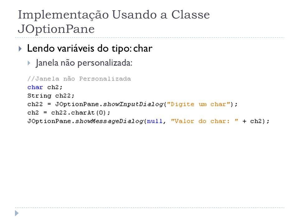 Implementação Usando a Classe JOptionPane Lendo variáveis do tipo: char Janela não personalizada: