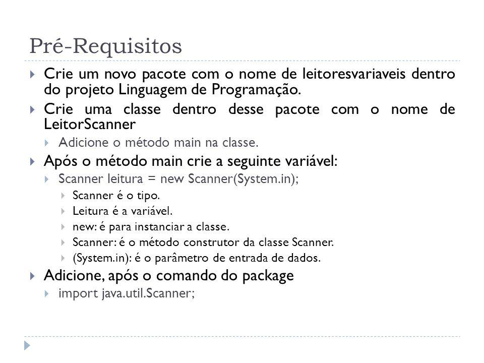Pré-Requisitos Crie um novo pacote com o nome de leitoresvariaveis dentro do projeto Linguagem de Programação.
