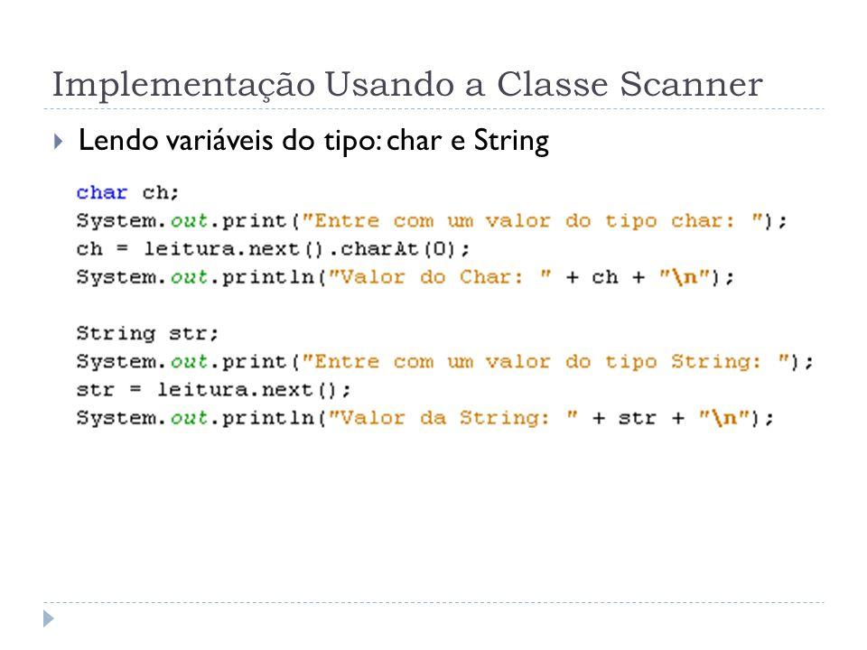 Implementação Usando a Classe Scanner Lendo variáveis do tipo: char e String