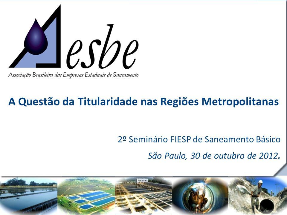 RRe A Questão da Titularidade nas Regiões Metropolitanas 2º Seminário FIESP de Saneamento Básico São Paulo, 30 de outubro de 2012.