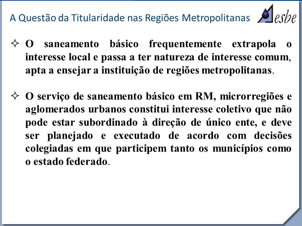 RRe A Questão da Titularidade nas Regiões Metropolitanas O saneamento básico frequentemente extrapola o interesse local e passa a ter natureza de inte