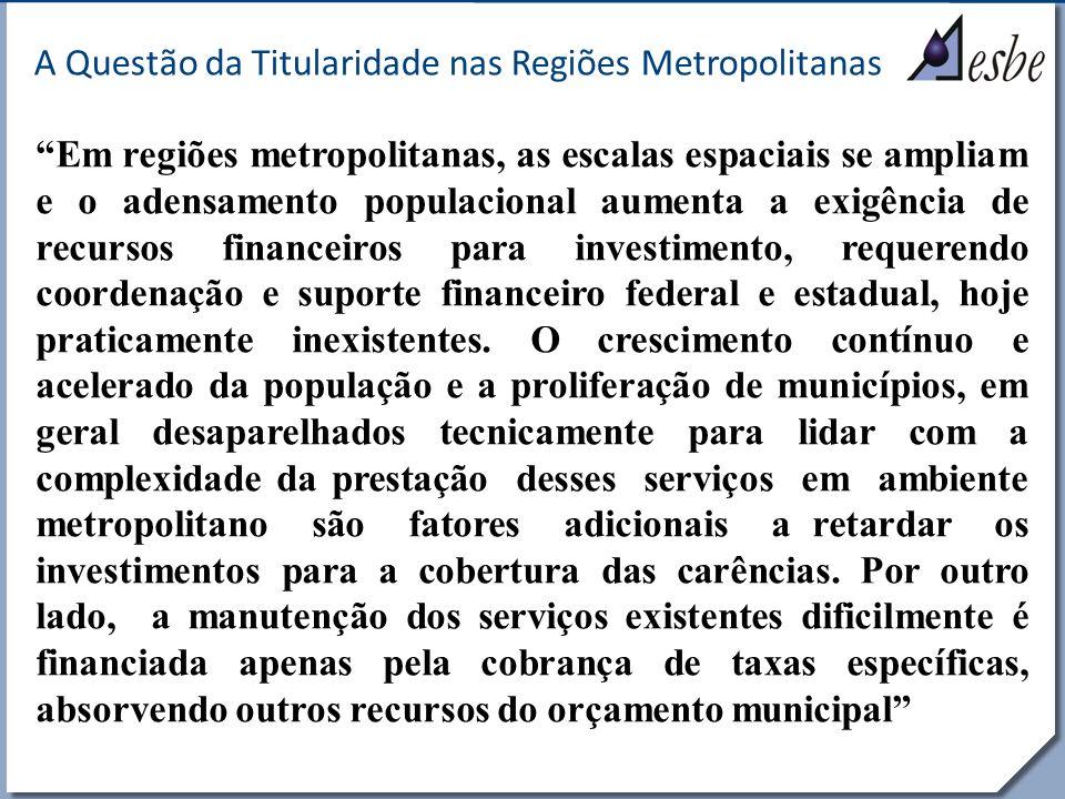 RRe A Questão da Titularidade nas Regiões Metropolitanas Em regiões metropolitanas, as escalas espaciais se ampliam e o adensamento populacional aumen