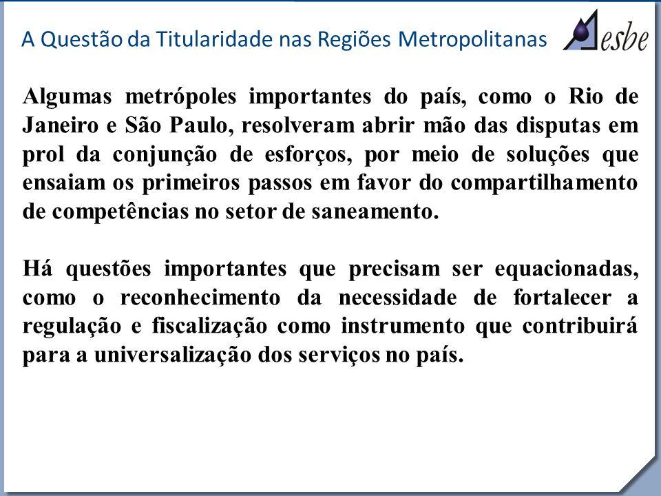 RRe A Questão da Titularidade nas Regiões Metropolitanas Algumas metrópoles importantes do país, como o Rio de Janeiro e São Paulo, resolveram abrir m