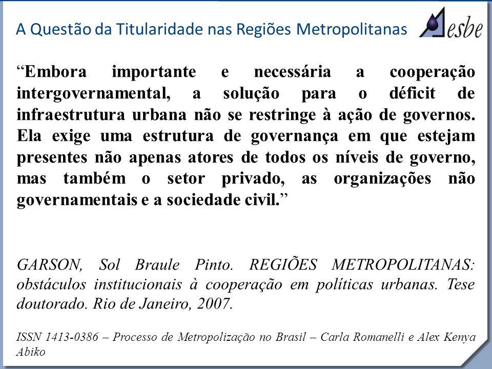 RRe A Questão da Titularidade nas Regiões Metropolitanas Embora importante e necessária a cooperação intergovernamental, a solução para o déficit de i