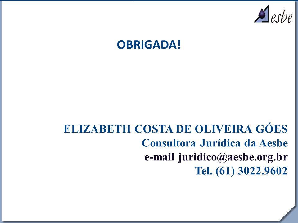 RRe OBRIGADA! ELIZABETH COSTA DE OLIVEIRA GÓES Consultora Jurídica da Aesbe e-mail juridico@aesbe.org.br Tel. (61) 3022.9602