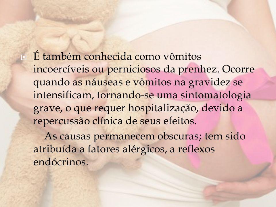 É também conhecida como vômitos incoercíveis ou perniciosos da prenhez. Ocorre quando as náuseas e vômitos na gravidez se intensificam, tornando-se um