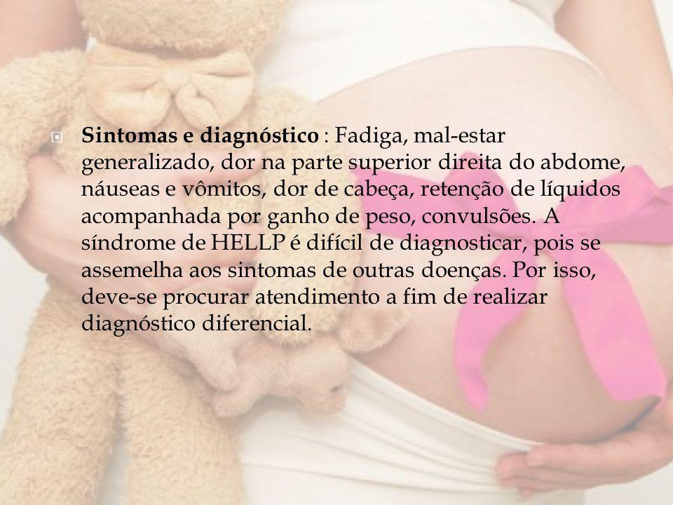 Sintomas e diagnóstico : Fadiga, mal-estar generalizado, dor na parte superior direita do abdome, náuseas e vômitos, dor de cabeça, retenção de líquid