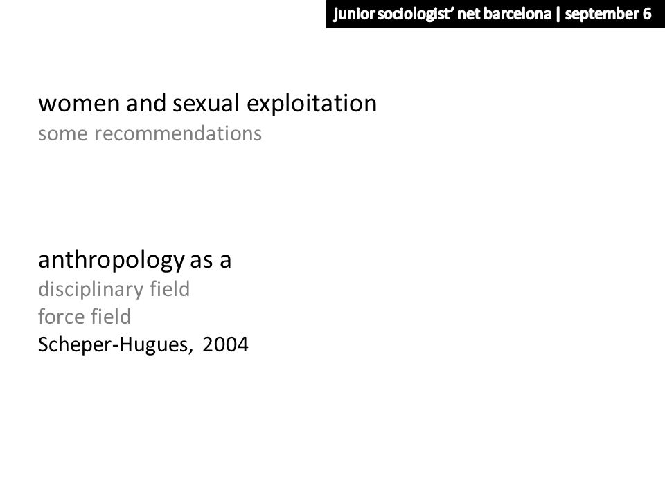 women and sexual exploitation some recommendations anthropology as a disciplinary field force field Scheper-Hugues, 2004