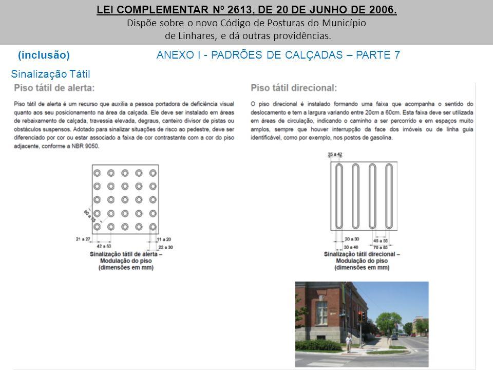(inclusão) ANEXO I - PADRÕES DE CALÇADAS – PARTE 7 LEI COMPLEMENTAR Nº 2613, DE 20 DE JUNHO DE 2006. Dispõe sobre o novo Código de Posturas do Municíp