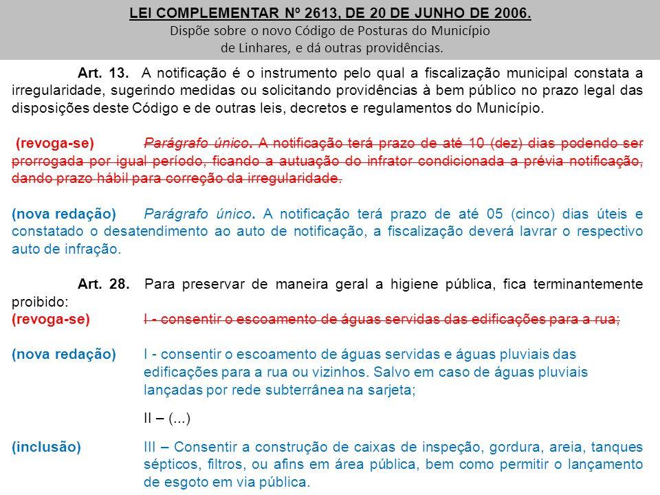 Art. 13. A notificação é o instrumento pelo qual a fiscalização municipal constata a irregularidade, sugerindo medidas ou solicitando providências à b