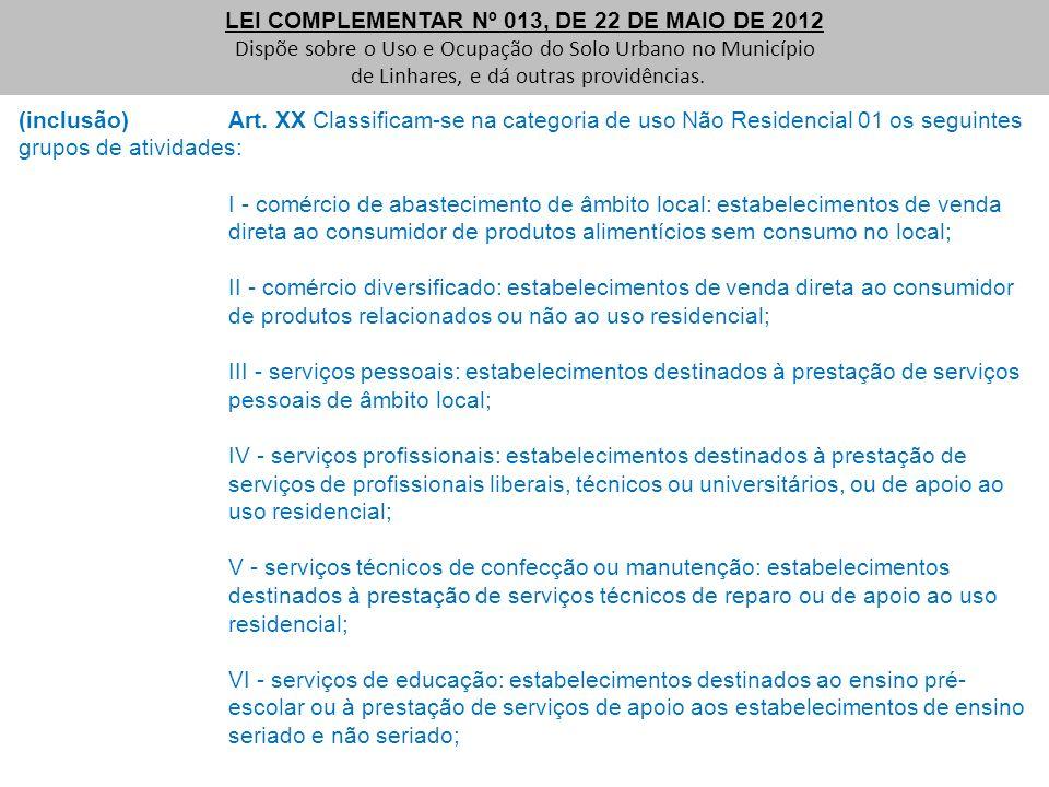 (inclusão) Art. XX Classificam-se na categoria de uso Não Residencial 01 os seguintes grupos de atividades: I - comércio de abastecimento de âmbito lo