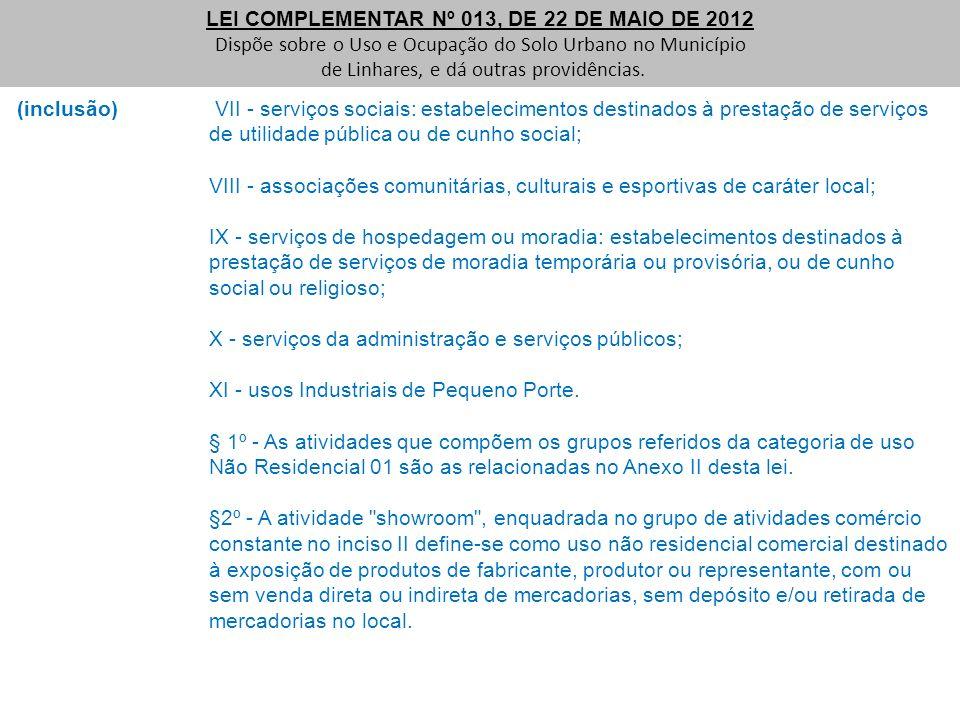 (inclusão) VII - serviços sociais: estabelecimentos destinados à prestação de serviços de utilidade pública ou de cunho social; VIII - associações com