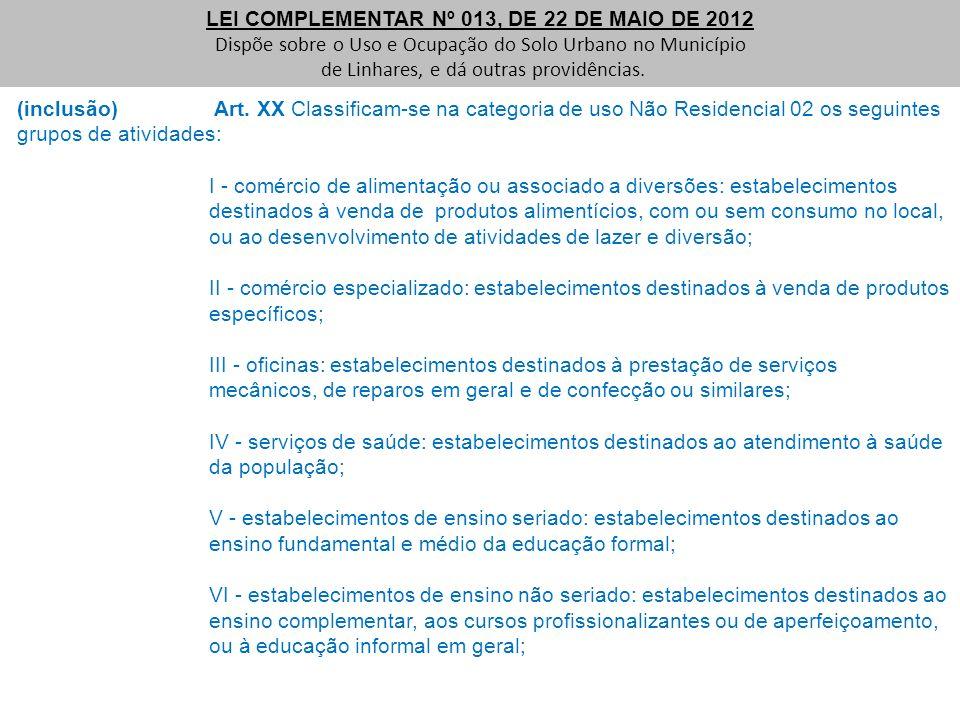 (inclusão) Art. XX Classificam-se na categoria de uso Não Residencial 02 os seguintes grupos de atividades: I - comércio de alimentação ou associado a