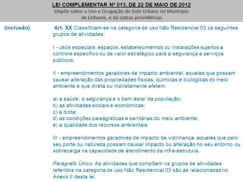 (inclusão) Art. XX Classificam-se na categoria de uso Não Residencial 03 os seguintes grupos de atividades: I - usos especiais: espaços, estabelecimen