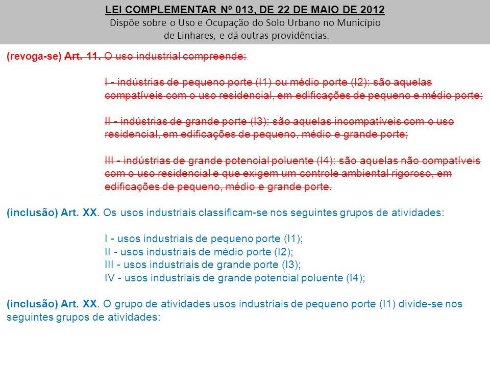 (revoga-se) Art. 11. O uso industrial compreende: I - indústrias de pequeno porte (I1) ou médio porte (I2): são aquelas compatíveis com o uso residenc