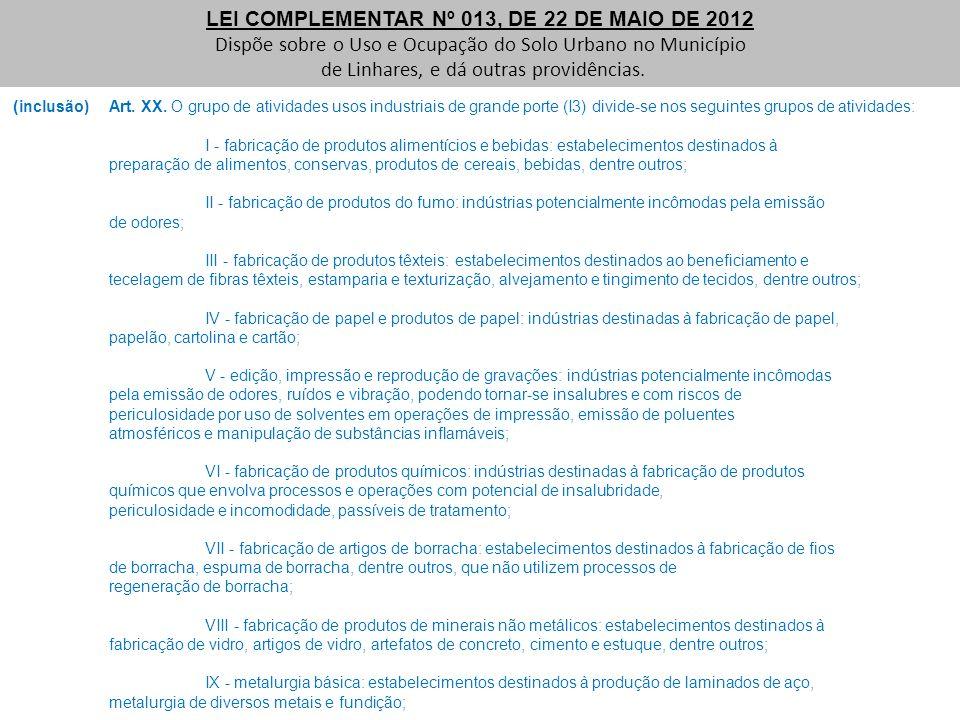 ( inclusão)Art. XX. O grupo de atividades usos industriais de grande porte (I3) divide-se nos seguintes grupos de atividades: I - fabricação de produt