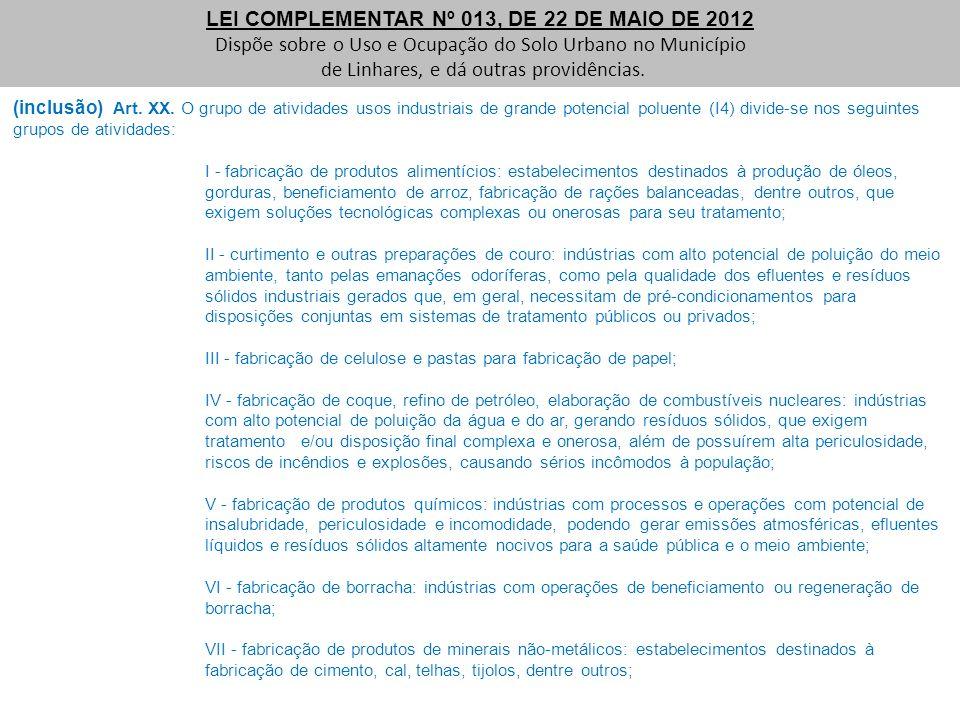 (inclusão) Art. XX. O grupo de atividades usos industriais de grande potencial poluente (I4) divide-se nos seguintes grupos de atividades: I - fabrica