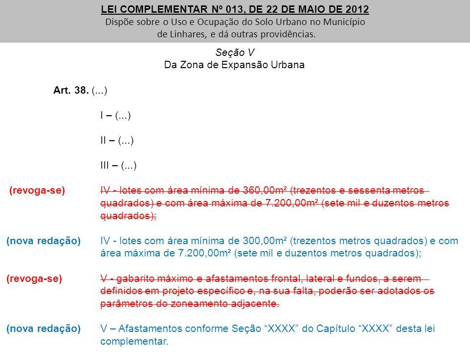 Seção V Da Zona de Expansão Urbana Art. 38. (...) I – (...) II – (...) III – (...) (revoga-se) IV - lotes com área mínima de 360,00m² (trezentos e ses