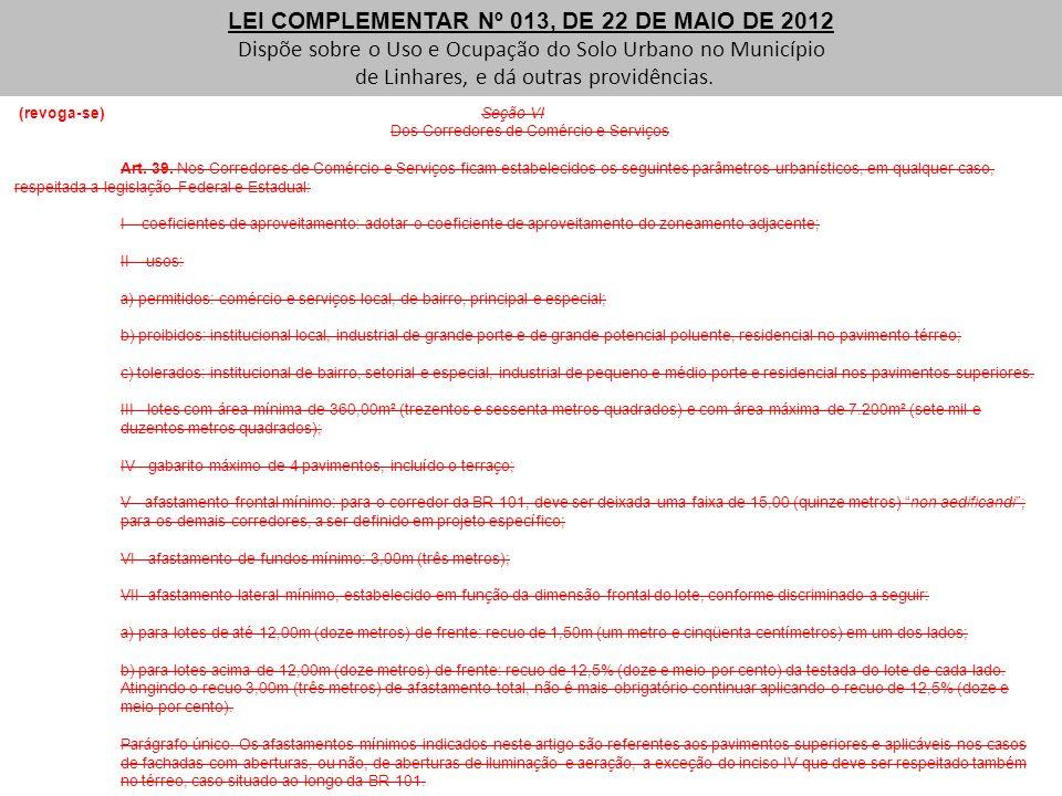 (revoga-se) Seção VI Dos Corredores de Comércio e Serviços Art. 39. Nos Corredores de Comércio e Serviços ficam estabelecidos os seguintes parâmetros
