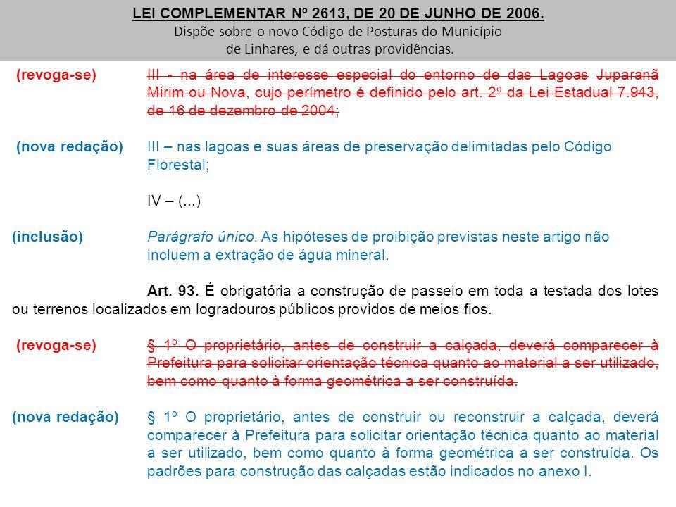 (revoga-se) III - na área de interesse especial do entorno de das Lagoas Juparanã Mirim ou Nova, cujo perímetro é definido pelo art. 2º da Lei Estadua