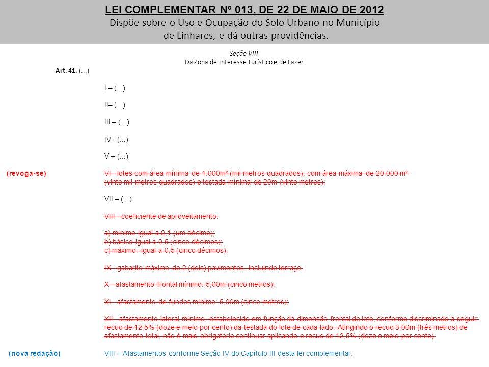 Seção VIII Da Zona de Interesse Turístico e de Lazer Art. 41. (...) I – (...) II– (...) III – (...) IV– (...) V – (...) (revoga-se)VI - lotes com área