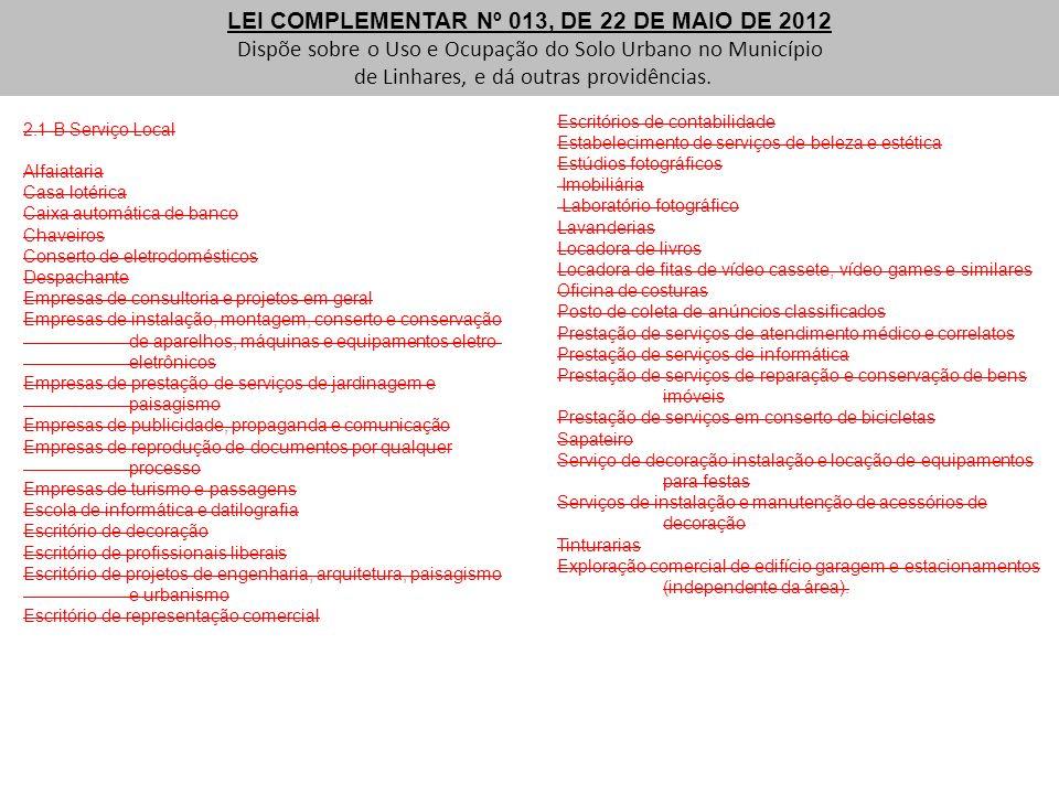 LEI COMPLEMENTAR Nº 013, DE 22 DE MAIO DE 2012 Dispõe sobre o Uso e Ocupação do Solo Urbano no Município de Linhares, e dá outras providências. 2.1 B