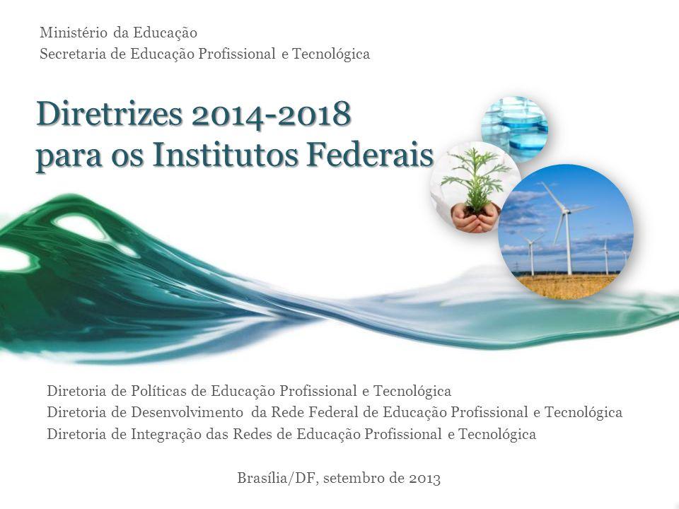 Diretrizes 2014-2018 para os Institutos Federais Ministério da Educação Secretaria de Educação Profissional e Tecnológica Diretoria de Políticas de Ed