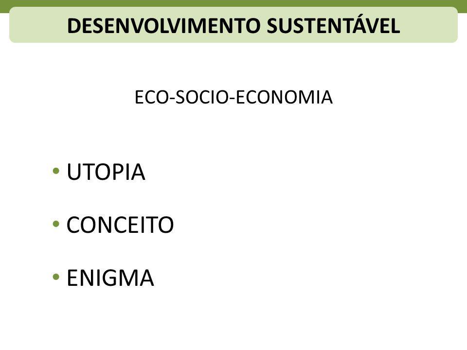 ECO-SOCIO-ECONOMIA UTOPIA CONCEITO ENIGMA DESENVOLVIMENTO SUSTENTÁVEL
