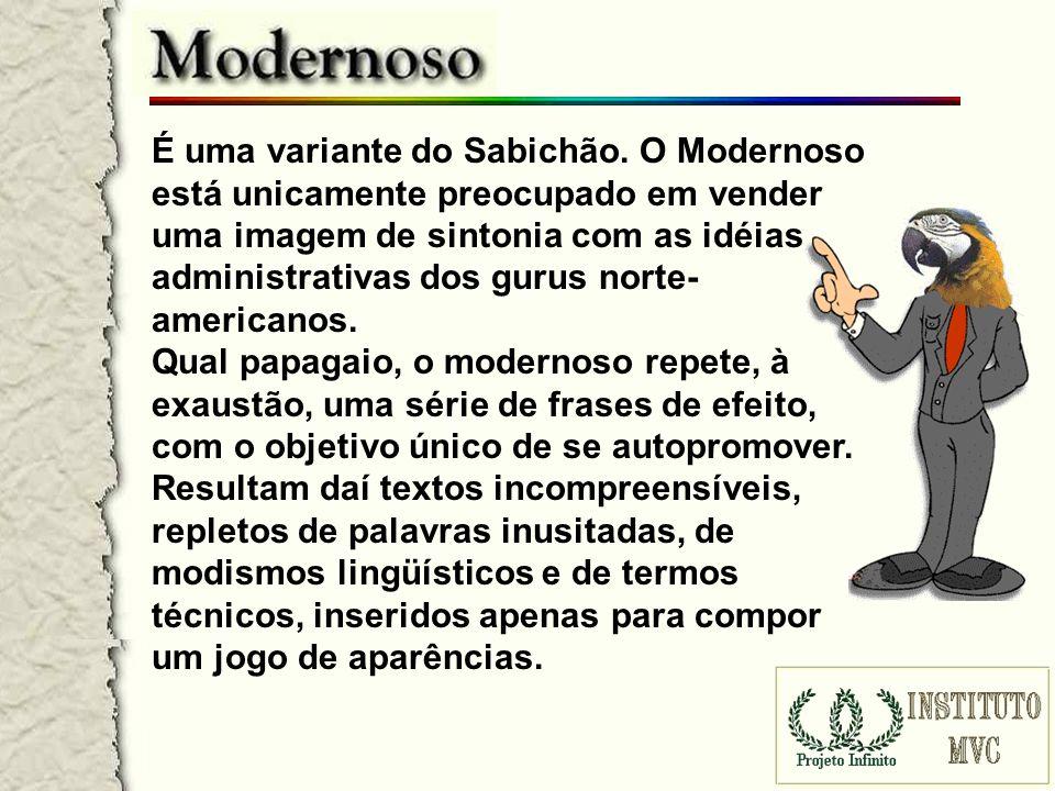 Modernoso gosta de atingir patamares, alavancar processos, desenvolver atitudes pró-ativas e otimizar resultados.