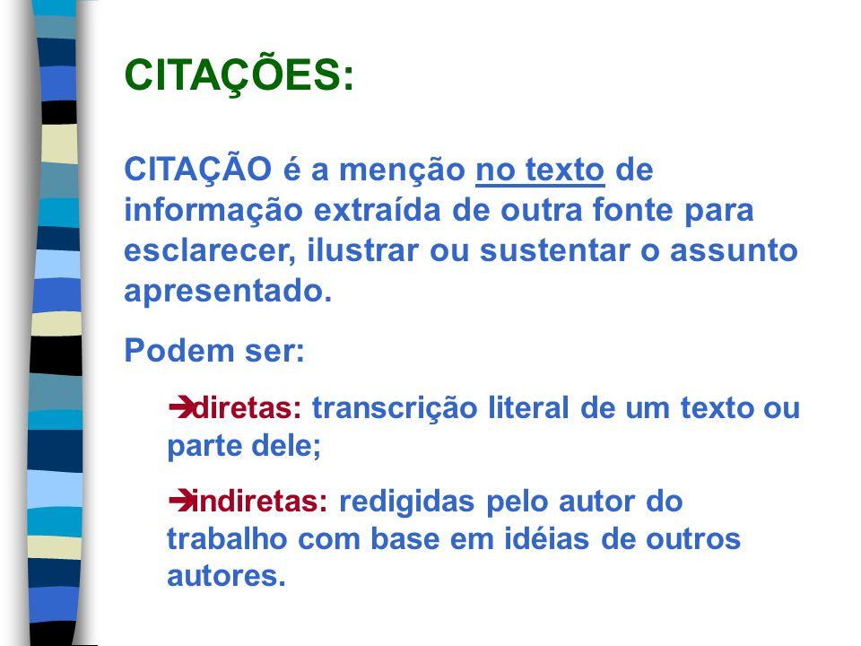 CITAÇÃO é a menção no texto de informação extraída de outra fonte para esclarecer, ilustrar ou sustentar o assunto apresentado. Podem ser: diretas: tr