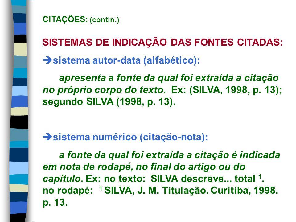 SISTEMAS DE INDICAÇÃO DAS FONTES CITADAS: sistema autor-data (alfabético): apresenta a fonte da qual foi extraída a citação no próprio corpo do texto.