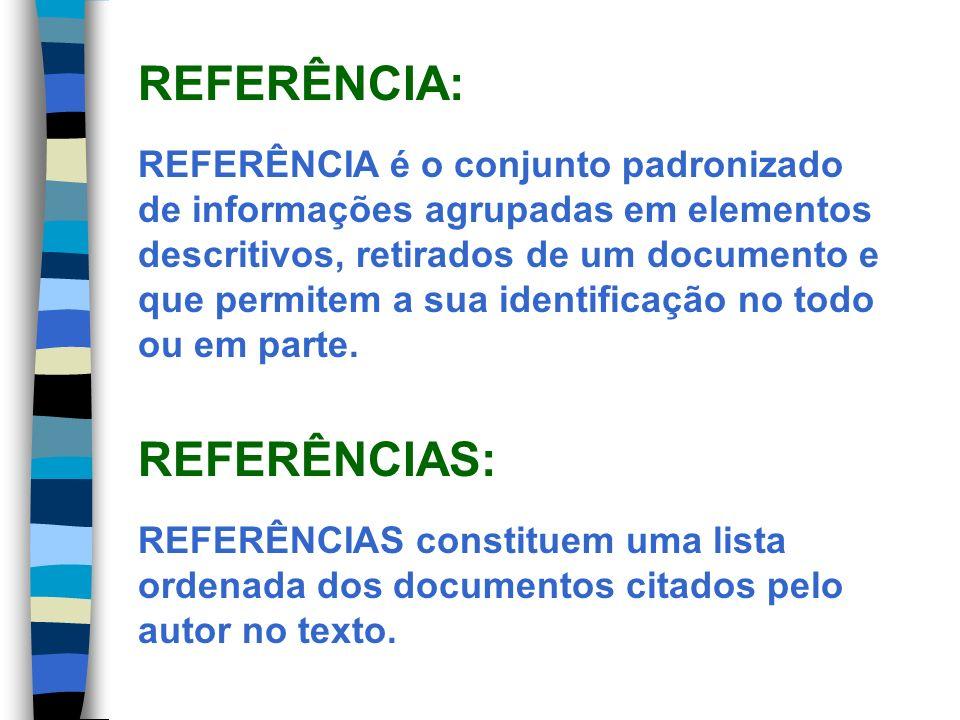 REFERÊNCIA é o conjunto padronizado de informações agrupadas em elementos descritivos, retirados de um documento e que permitem a sua identificação no