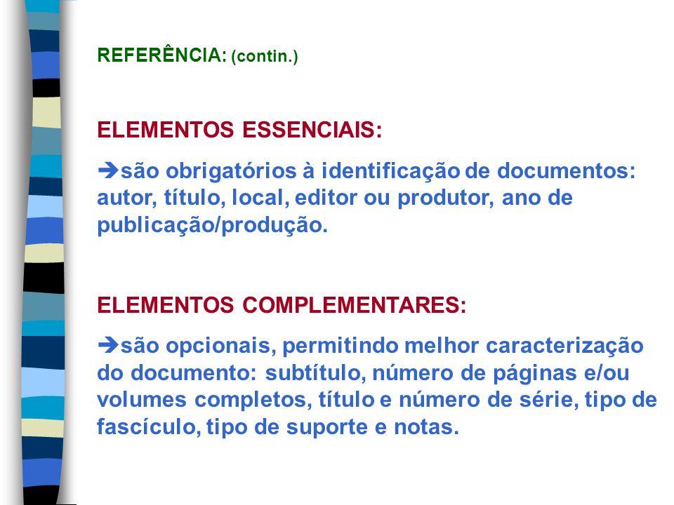 ELEMENTOS ESSENCIAIS: são obrigatórios à identificação de documentos: autor, título, local, editor ou produtor, ano de publicação/produção. ELEMENTOS