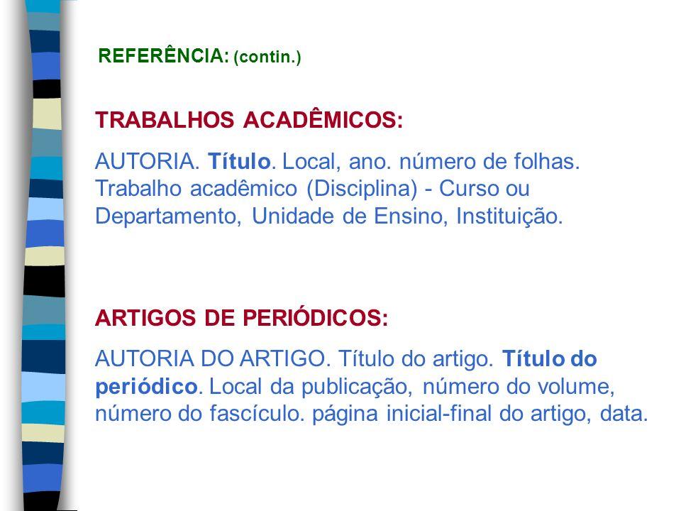 TRABALHOS ACADÊMICOS: AUTORIA. Título. Local, ano. número de folhas. Trabalho acadêmico (Disciplina) - Curso ou Departamento, Unidade de Ensino, Insti