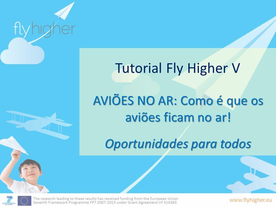 www.flyhigher.eu Tutorial Fly Higher V AVIÕES NO AR: Como é que os aviões ficam no ar! Oportunidades para todos