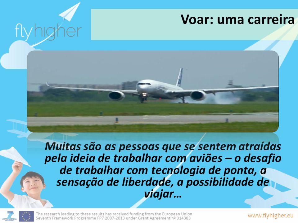 www.flyhigher.eu Voar: uma carreira Muitas são as pessoas que se sentem atraídas pela ideia de trabalhar com aviões – o desafio de trabalhar com tecno