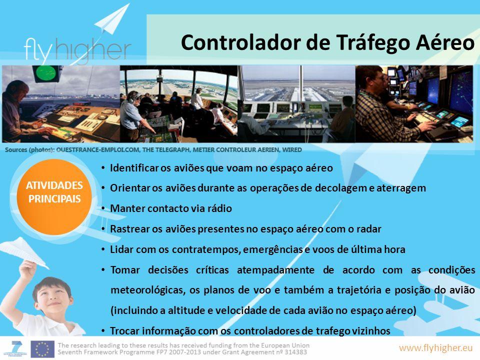 www.flyhigher.eu Controlador de Tráfego Aéreo ATIVIDADES PRINCIPAIS Identificar os aviões que voam no espaço aéreo Orientar os aviões durante as opera