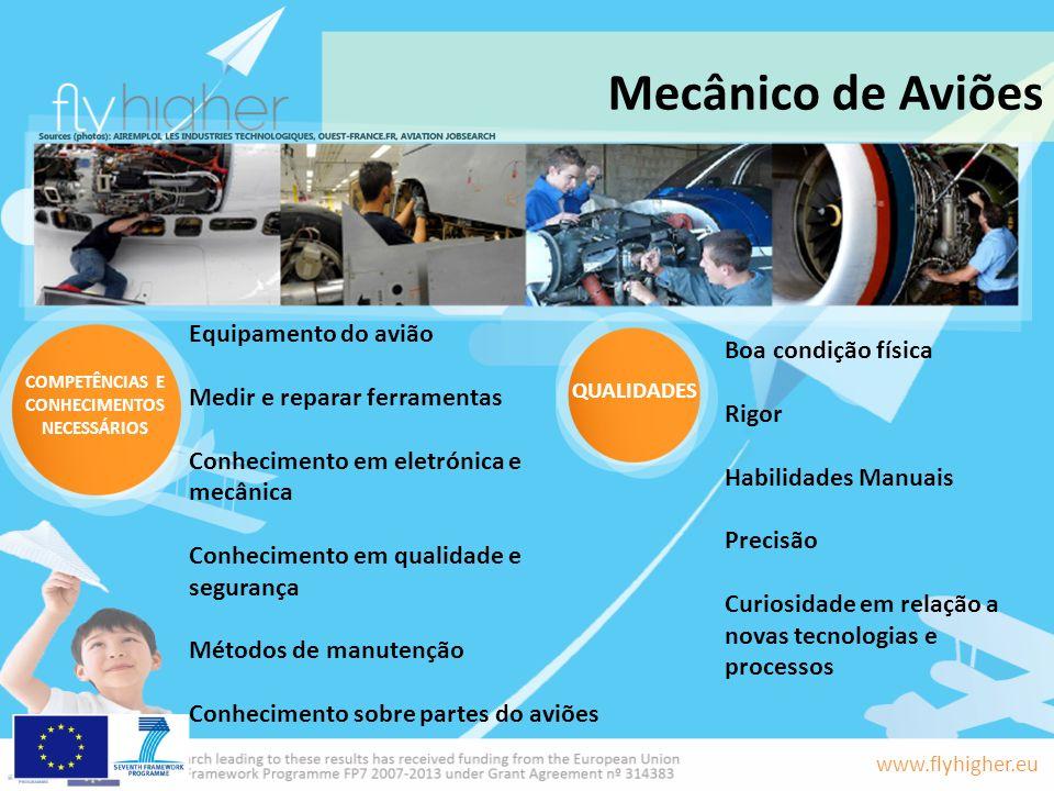 www.flyhigher.eu Mecânico de Aviões Boa condição física Rigor Habilidades Manuais Precisão Curiosidade em relação a novas tecnologias e processos Equi