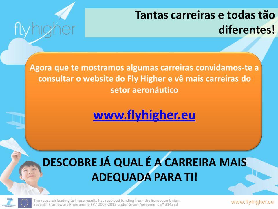 www.flyhigher.eu Tantas carreiras e todas tão diferentes! Agora que te mostramos algumas carreiras convidamos-te a consultar o website do Fly Higher e