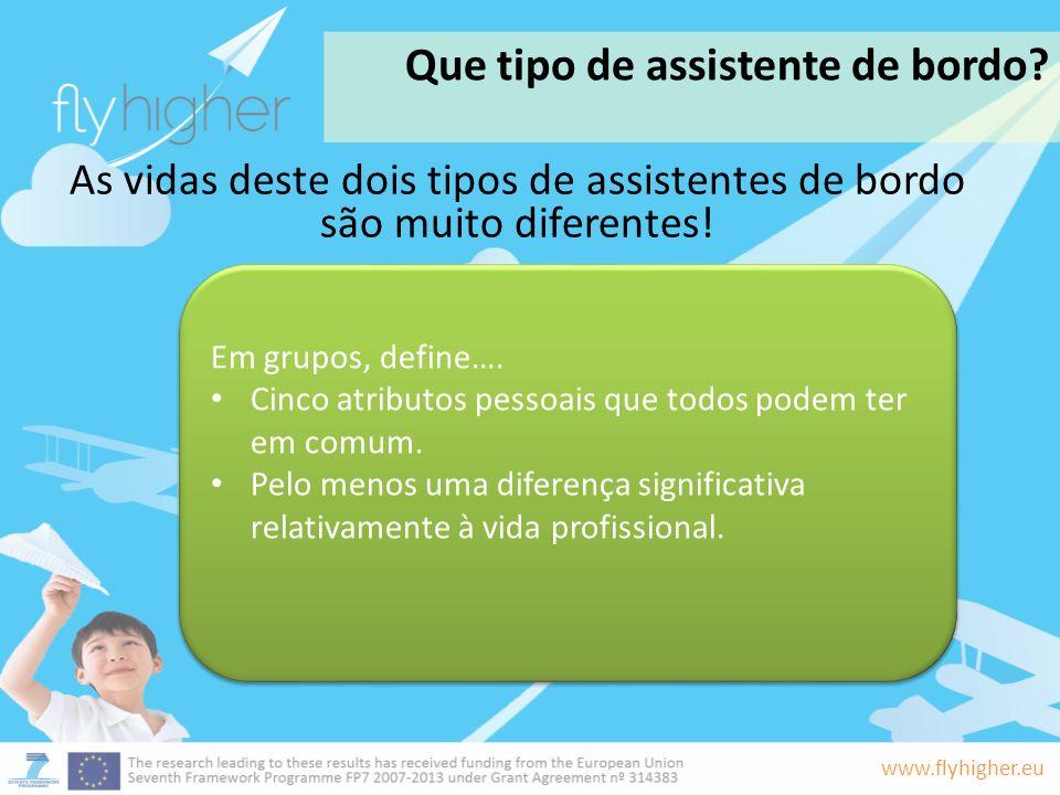 www.flyhigher.eu Que tipo de assistente de bordo? Em grupos, define…. Cinco atributos pessoais que todos podem ter em comum. Pelo menos uma diferença